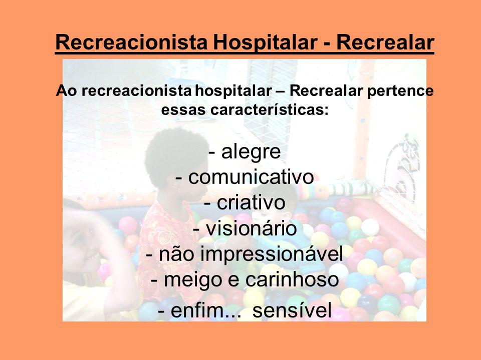 Recreacionista Hospitalar - Recrealar Ao recreacionista hospitalar – Recrealar pertence essas características: - alegre - comunicativo - criativo - visionário - não impressionável - meigo e carinhoso - enfim...