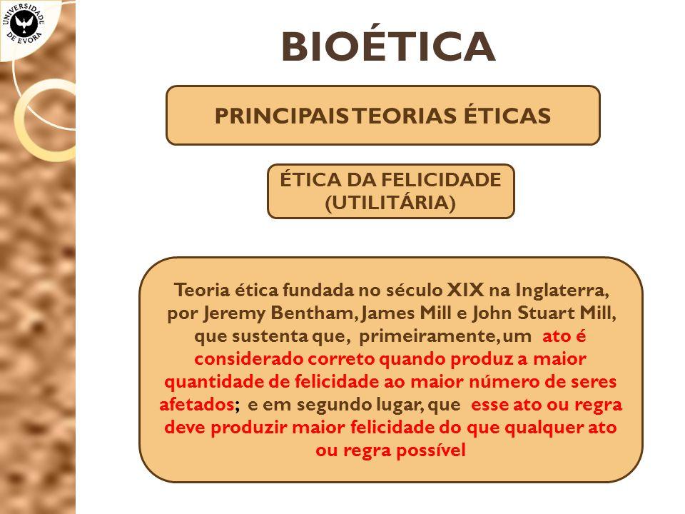 PRINCIPAIS TEORIAS ÉTICAS ÉTICA DA FELICIDADE (UTILITÁRIA)