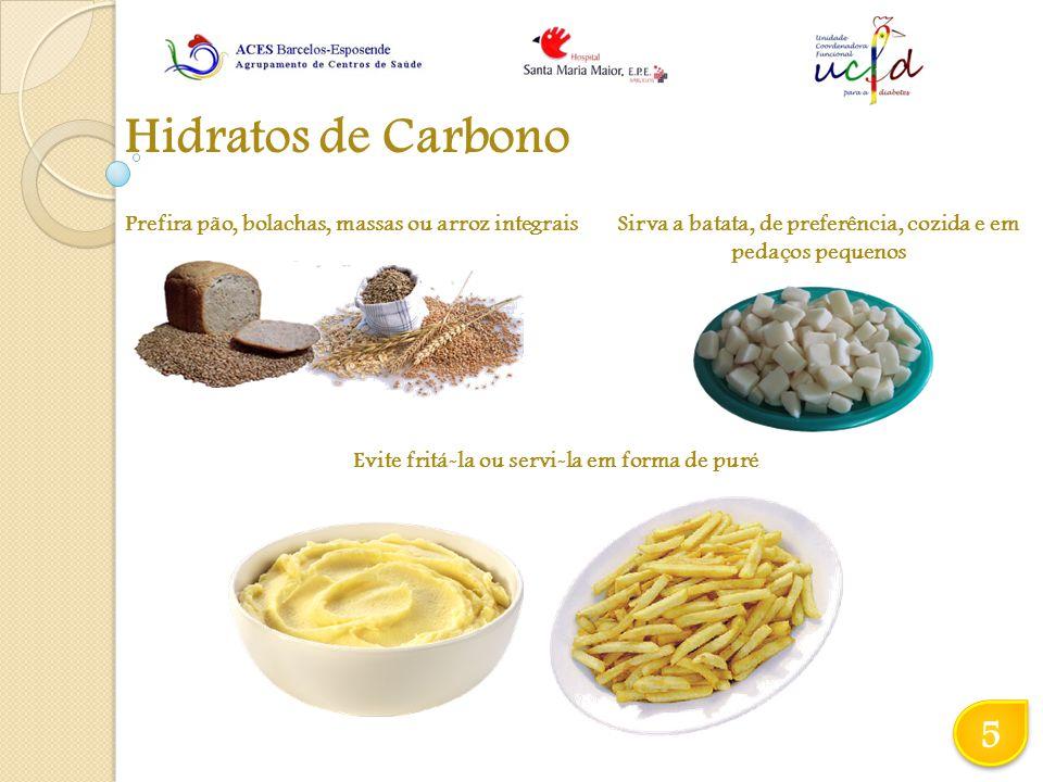 Hidratos de Carbono 5 Prefira pão, bolachas, massas ou arroz integrais