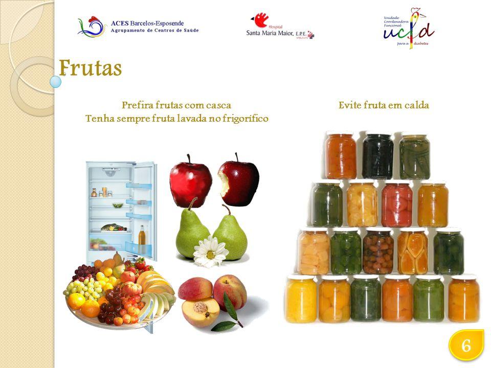 Prefira frutas com casca Tenha sempre fruta lavada no frigorífico