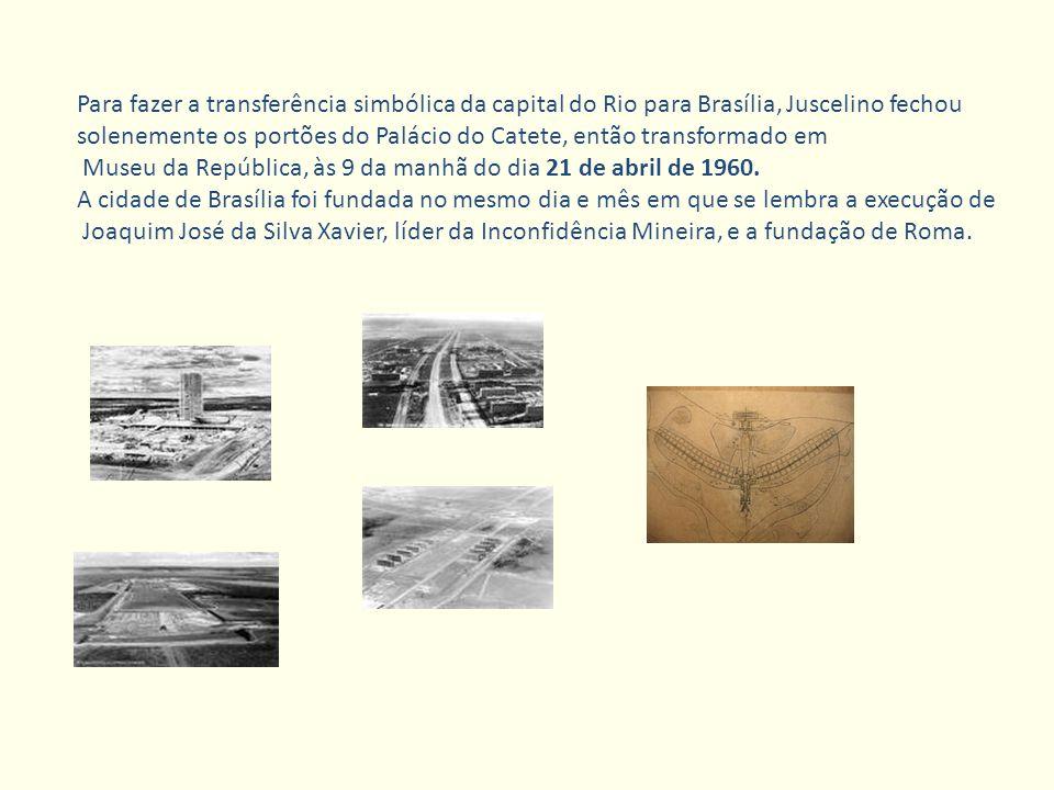 Para fazer a transferência simbólica da capital do Rio para Brasília, Juscelino fechou