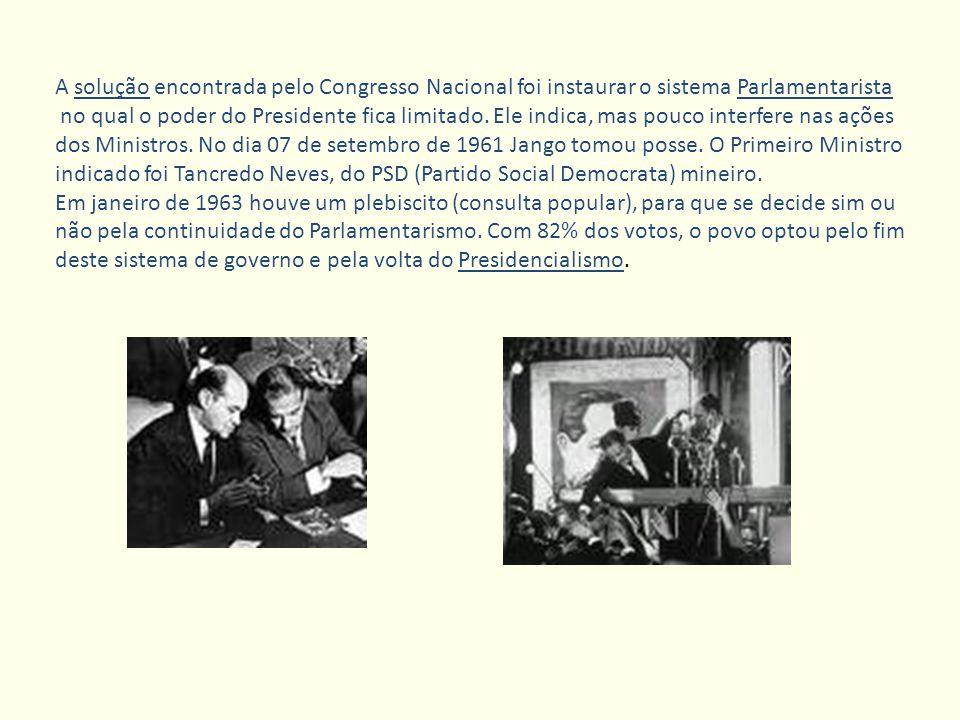 A solução encontrada pelo Congresso Nacional foi instaurar o sistema Parlamentarista