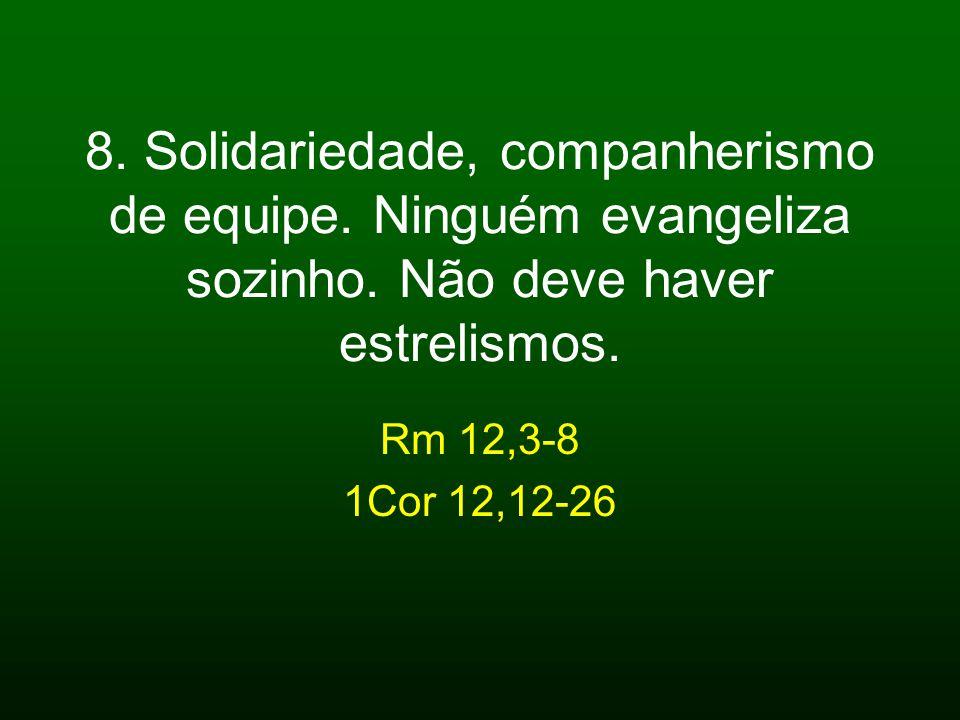 8. Solidariedade, companherismo de equipe. Ninguém evangeliza sozinho
