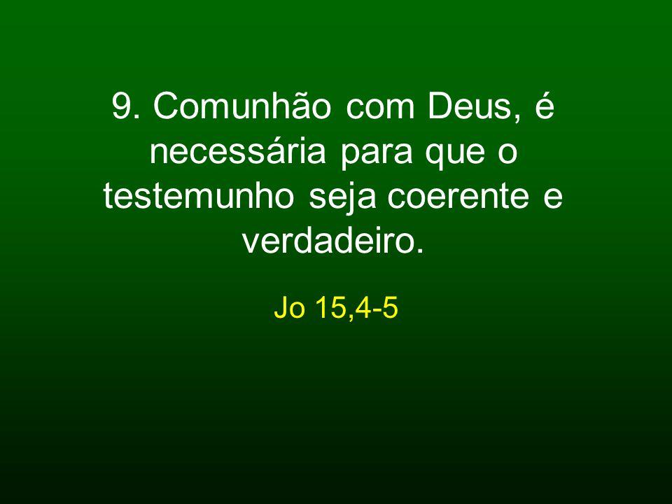 9. Comunhão com Deus, é necessária para que o testemunho seja coerente e verdadeiro.