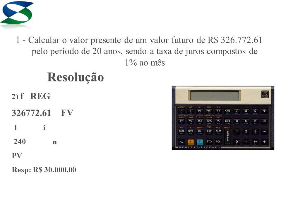 1 - Calcular o valor presente de um valor futuro de R$ 326