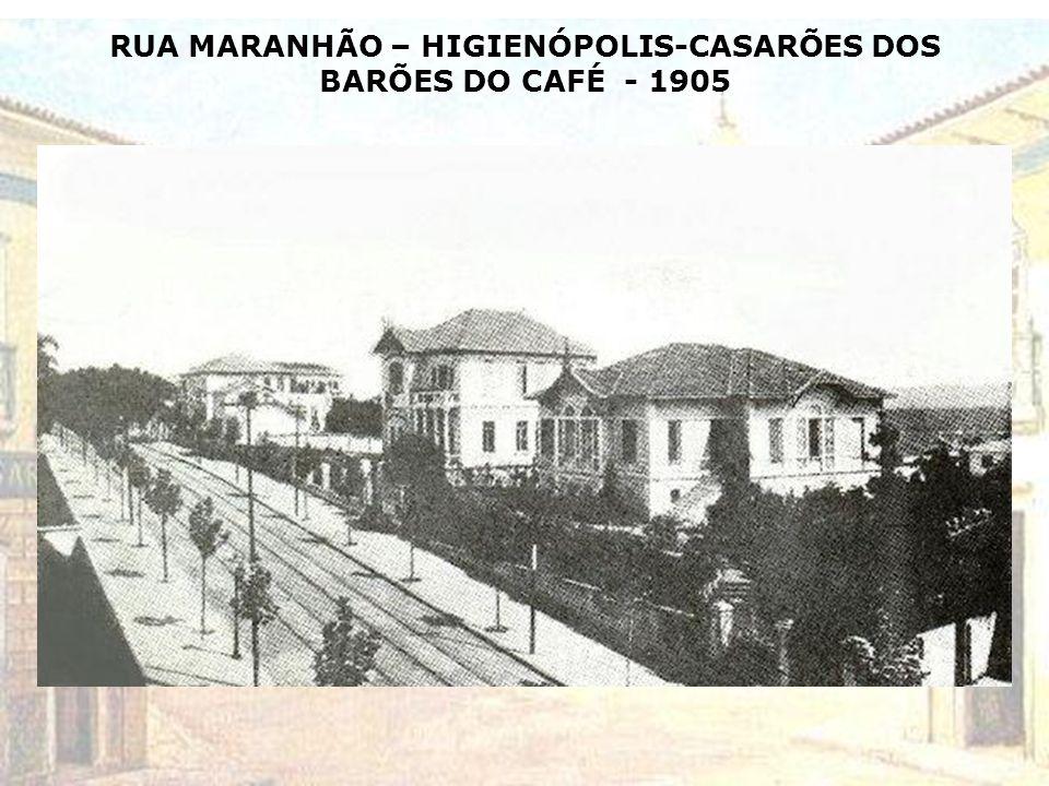 RUA MARANHÃO – HIGIENÓPOLIS-CASARÕES DOS BARÕES DO CAFÉ - 1905