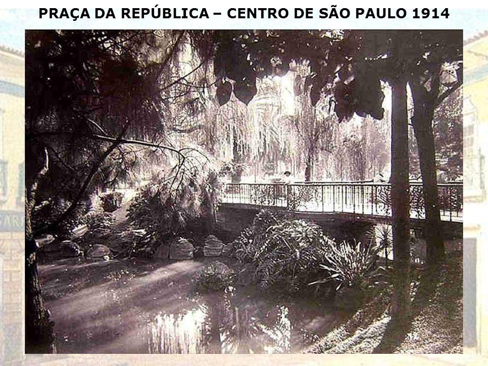 PRAÇA DA REPÚBLICA – CENTRO DE SÃO PAULO 1914