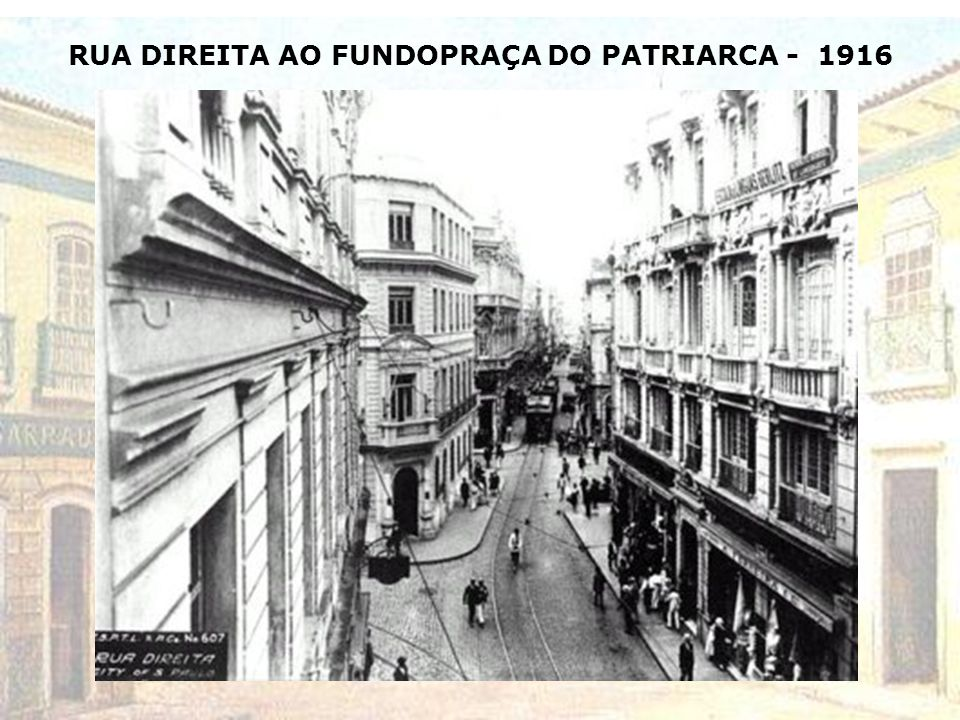 RUA DIREITA AO FUNDOPRAÇA DO PATRIARCA - 1916