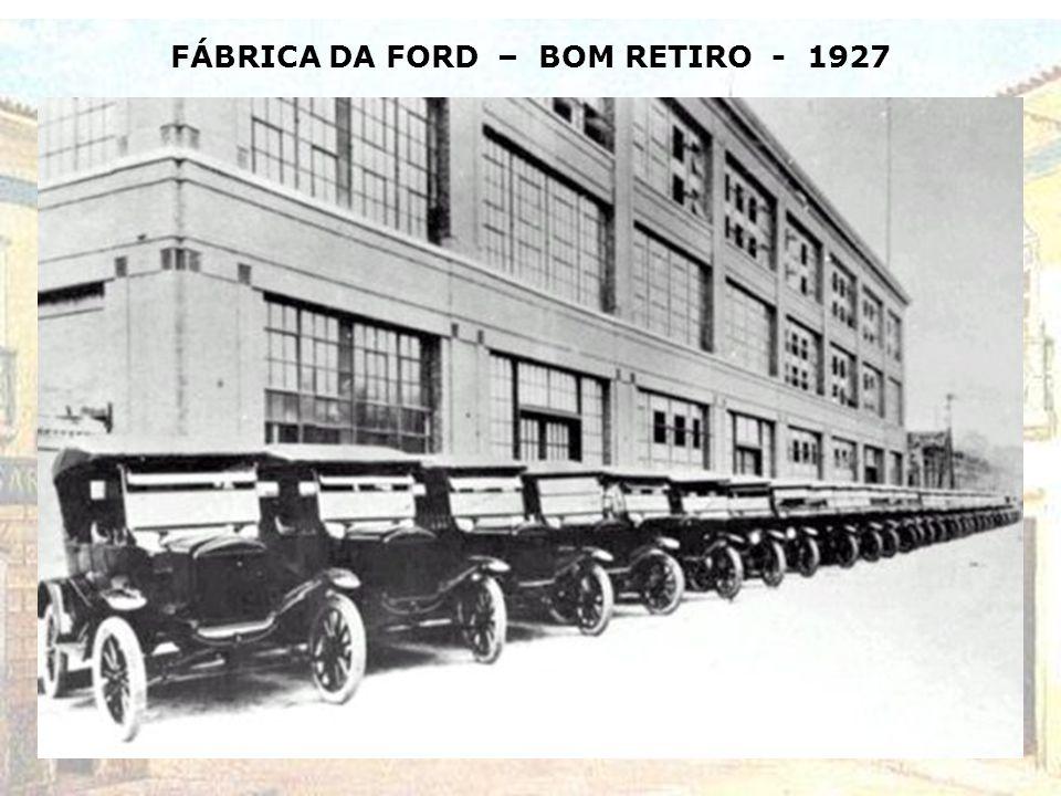 FÁBRICA DA FORD – BOM RETIRO - 1927