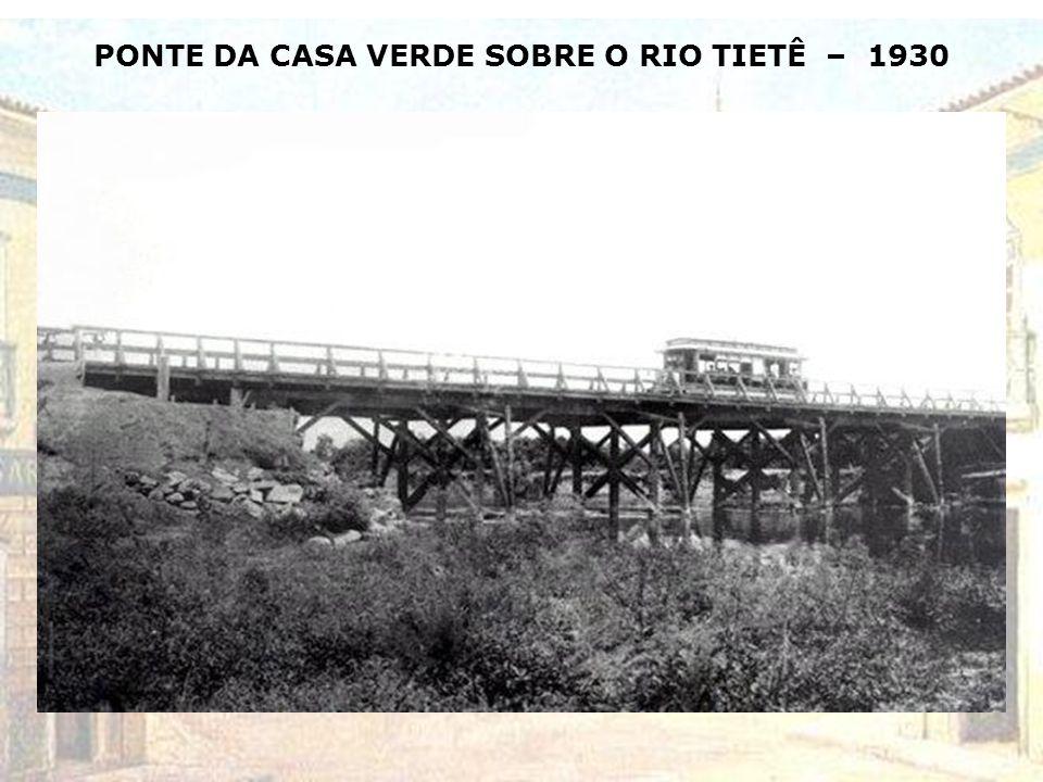 PONTE DA CASA VERDE SOBRE O RIO TIETÊ – 1930