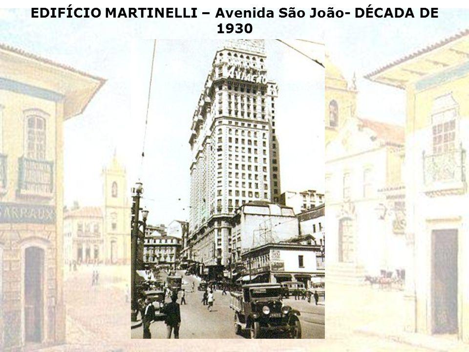 EDIFÍCIO MARTINELLI – Avenida São João- DÉCADA DE 1930