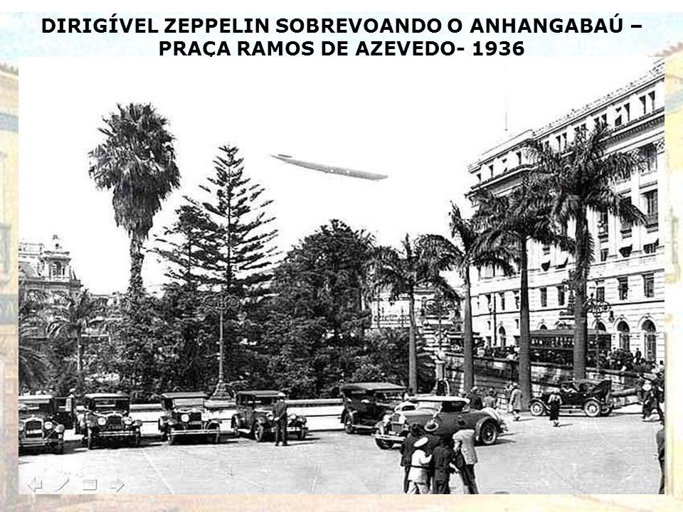 DIRIGÍVEL ZEPPELIN SOBREVOANDO O ANHANGABAÚ –PRAÇA RAMOS DE AZEVEDO- 1936