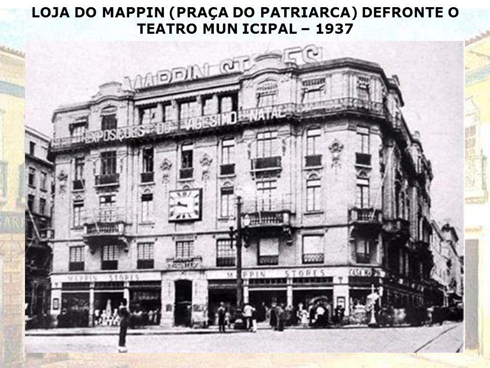 LOJA DO MAPPIN (PRAÇA DO PATRIARCA) DEFRONTE O TEATRO MUN ICIPAL – 1937