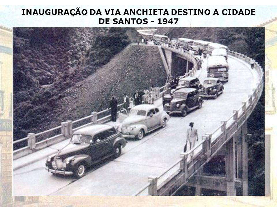 INAUGURAÇÃO DA VIA ANCHIETA DESTINO A CIDADE DE SANTOS - 1947