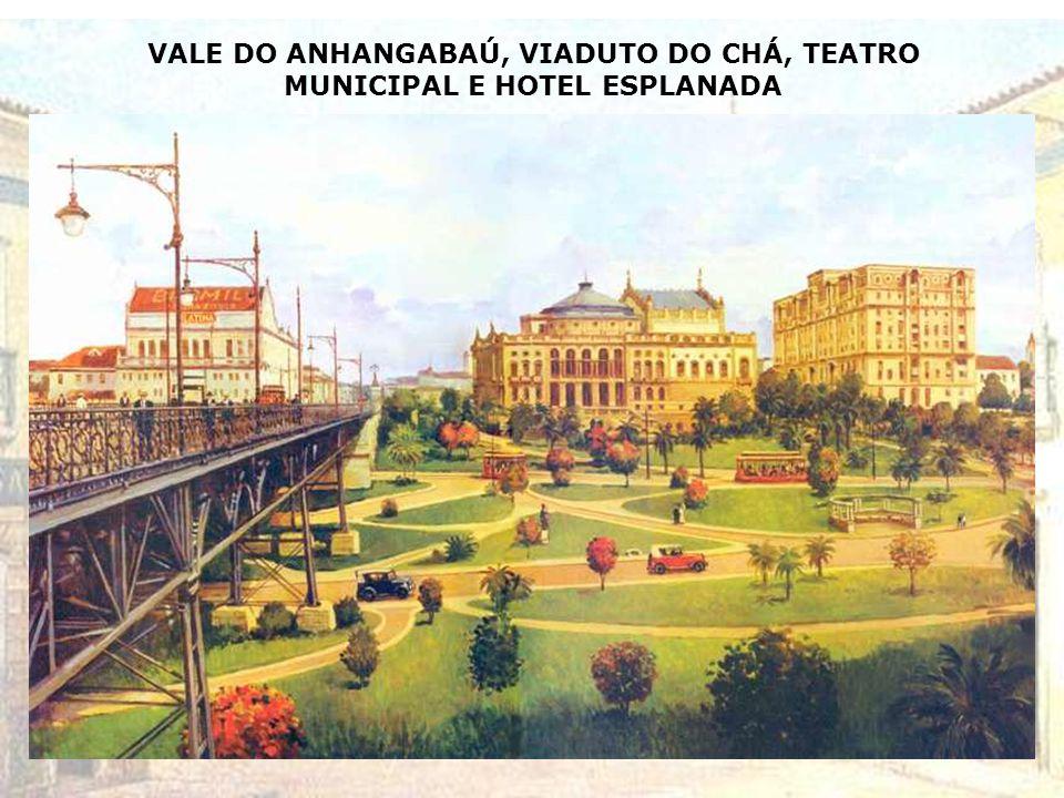 VALE DO ANHANGABAÚ, VIADUTO DO CHÁ, TEATRO MUNICIPAL E HOTEL ESPLANADA