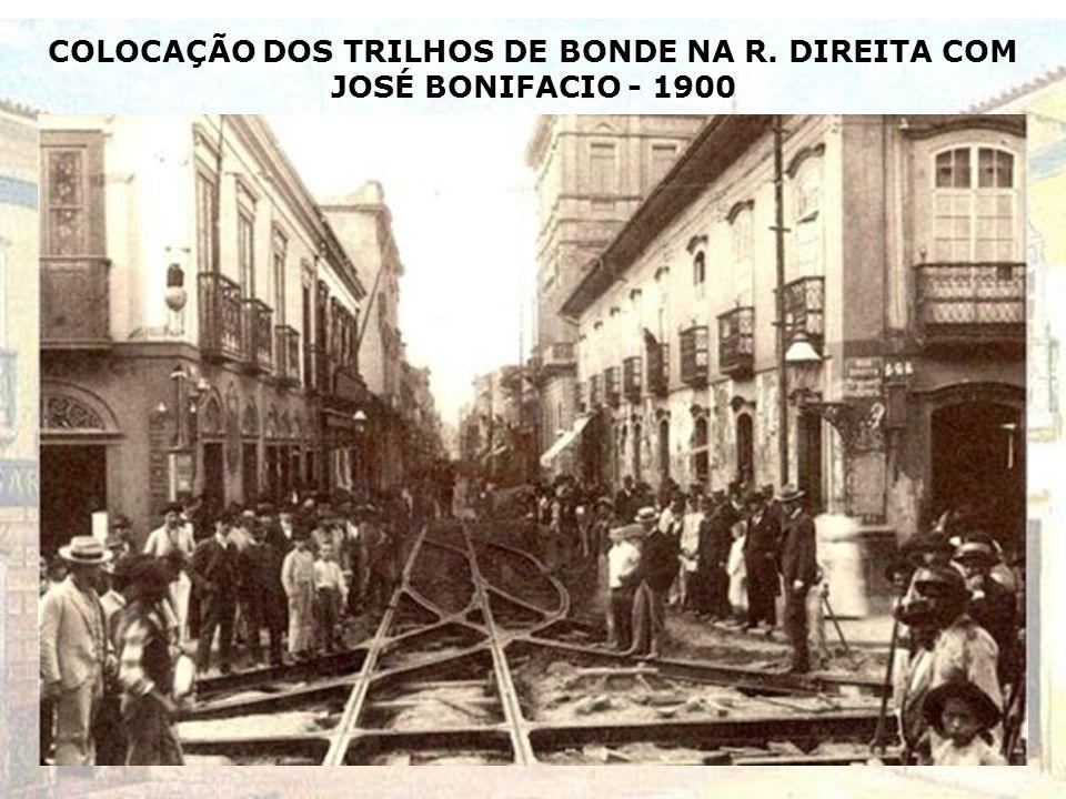 COLOCAÇÃO DOS TRILHOS DE BONDE NA R. DIREITA COM JOSÉ BONIFACIO - 1900