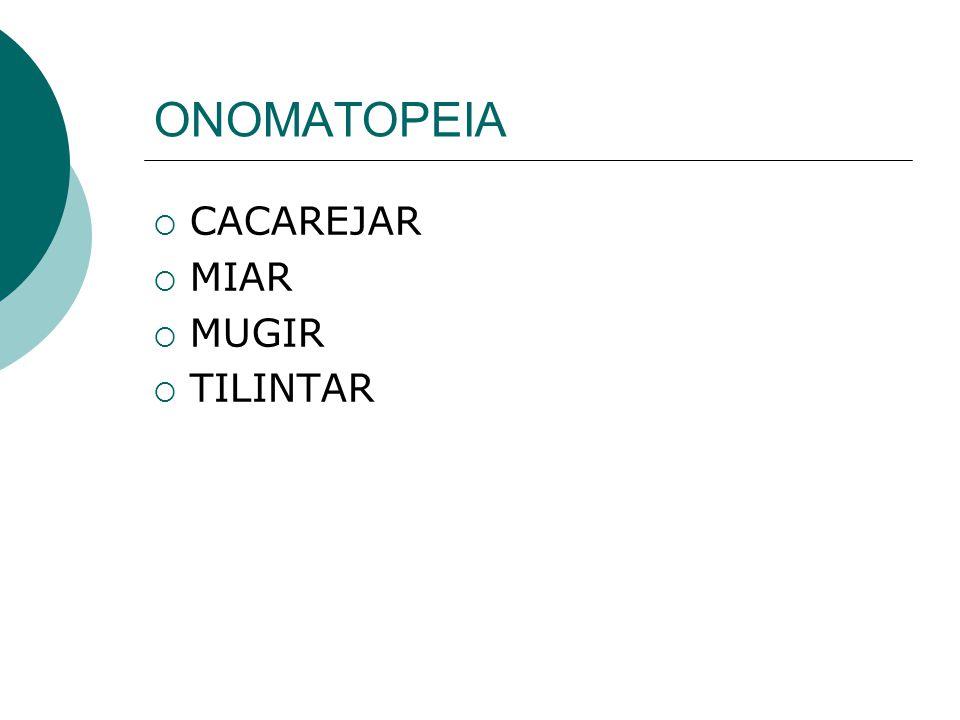 ONOMATOPEIA CACAREJAR MIAR MUGIR TILINTAR
