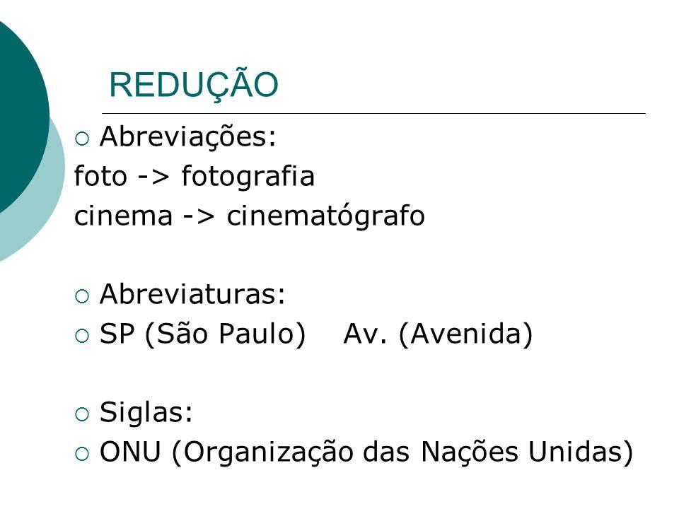 REDUÇÃO Abreviações: foto -> fotografia cinema -> cinematógrafo