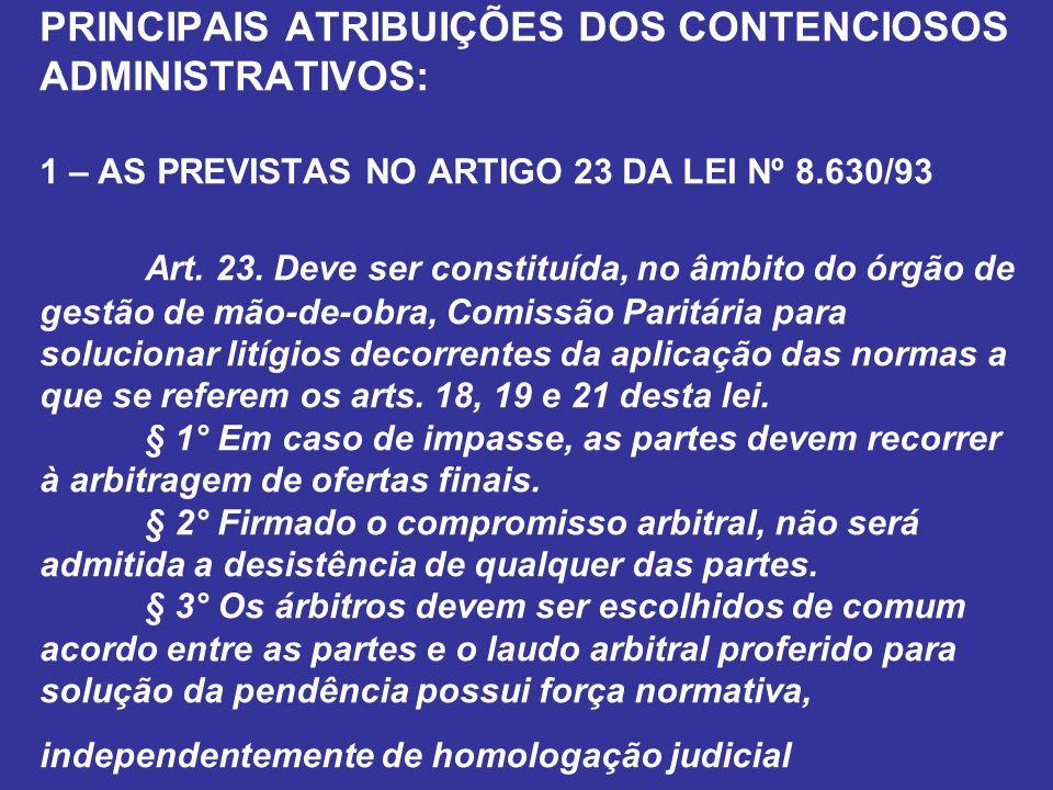 PRINCIPAIS ATRIBUIÇÕES DOS CONTENCIOSOS ADMINISTRATIVOS: 1 – AS PREVISTAS NO ARTIGO 23 DA LEI Nº 8.630/93 Art.