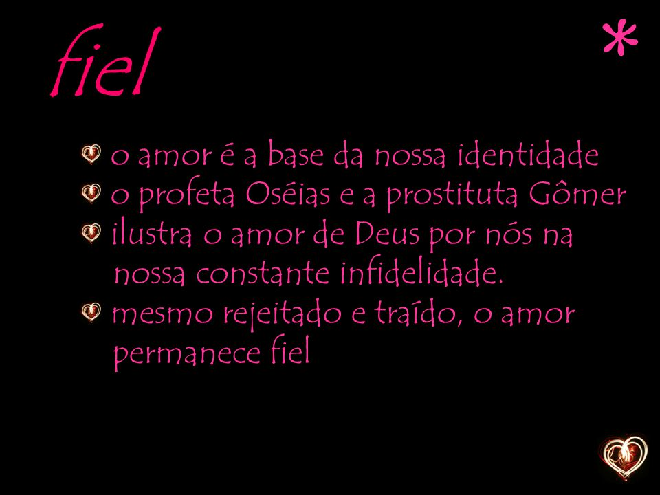 * fiel o amor é a base da nossa identidade