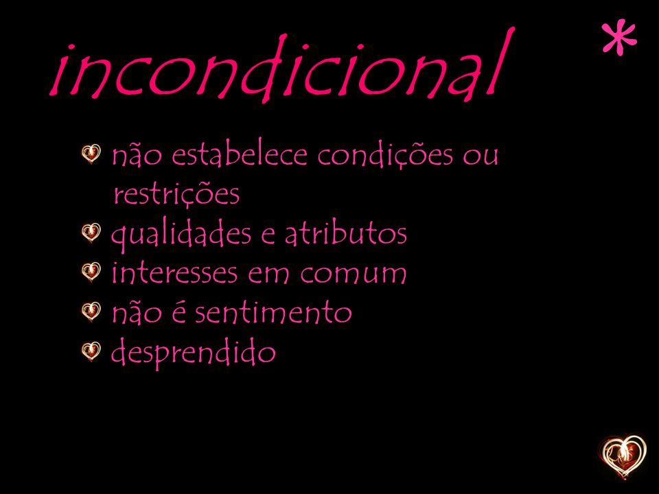 * incondicional não estabelece condições ou restrições