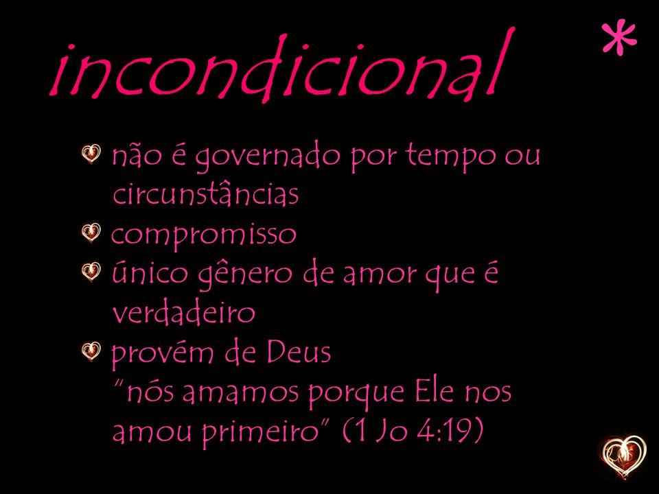 * incondicional não é governado por tempo ou circunstâncias
