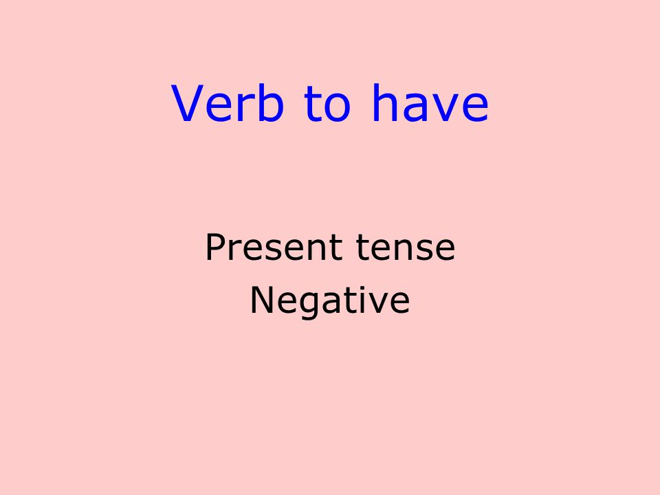 Verb to have Present tense Negative