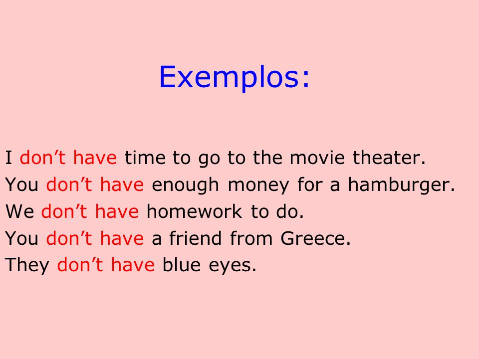 Exemplos: I don't have time to go to the movie theater.