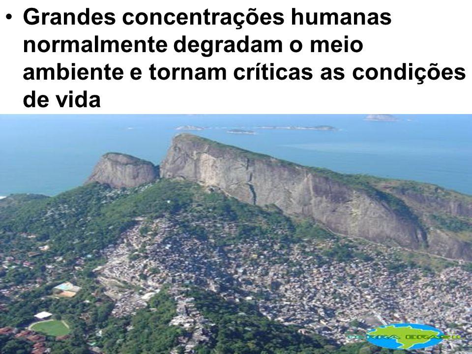 Grandes concentrações humanas normalmente degradam o meio ambiente e tornam críticas as condições de vida