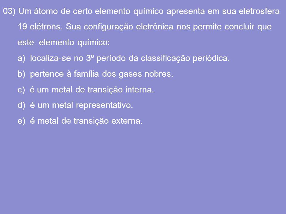 03) Um átomo de certo elemento químico apresenta em sua eletrosfera