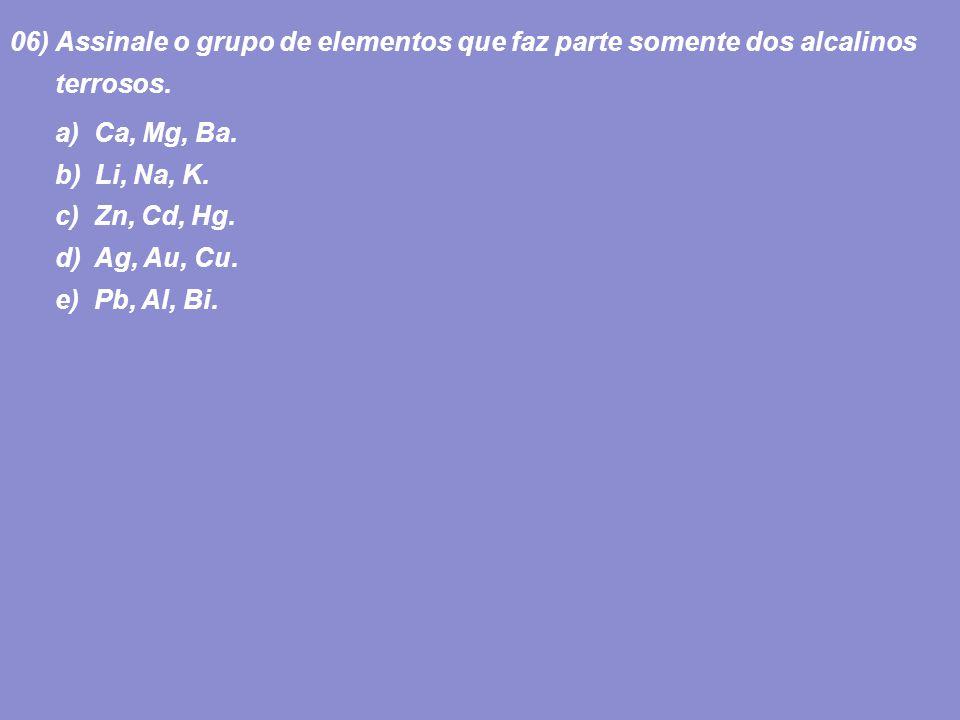 06) Assinale o grupo de elementos que faz parte somente dos alcalinos