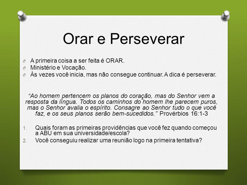 Orar e Perseverar A primeira coisa a ser feita é ORAR. Ministério e Vocação. Às vezes você inicia, mas não consegue continuar. A dica é perseverar.