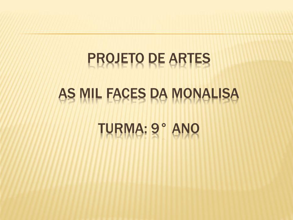 Projeto de Artes As Mil faces da monalisa Turma: 9° ano