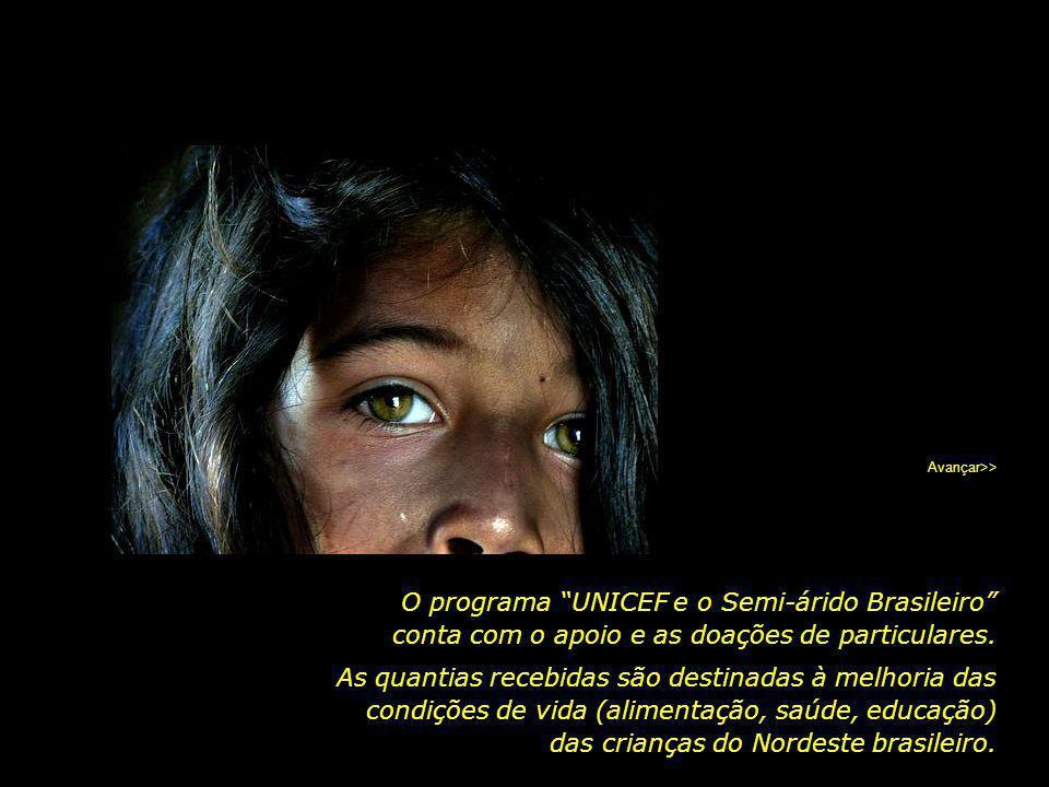 Avançar>> O programa UNICEF e o Semi-árido Brasileiro conta com o apoio e as doações de particulares.