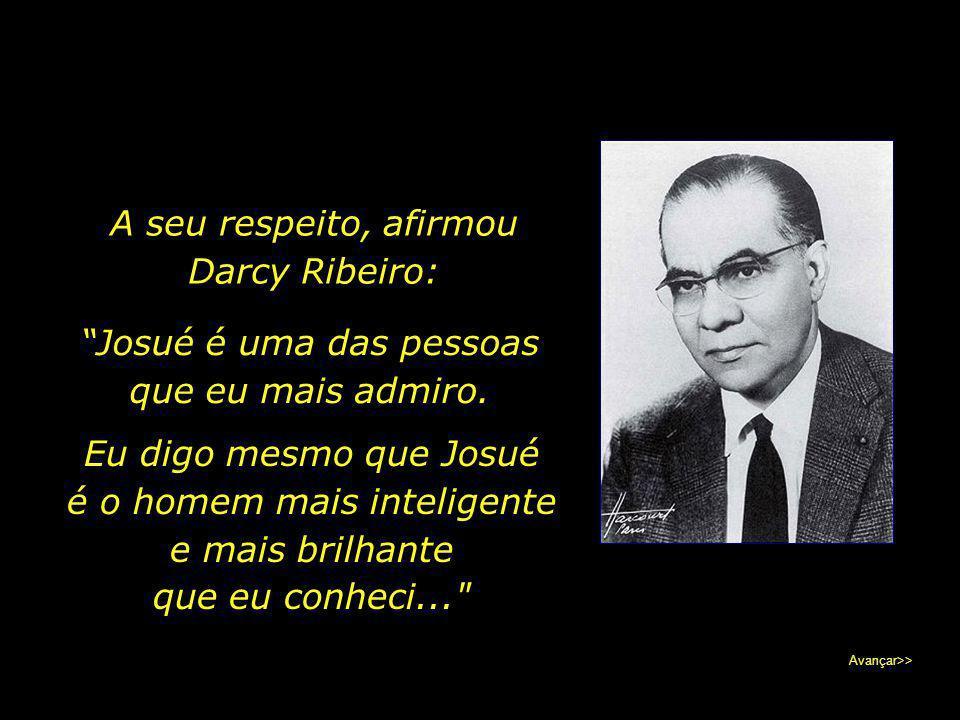 A seu respeito, afirmou Darcy Ribeiro: