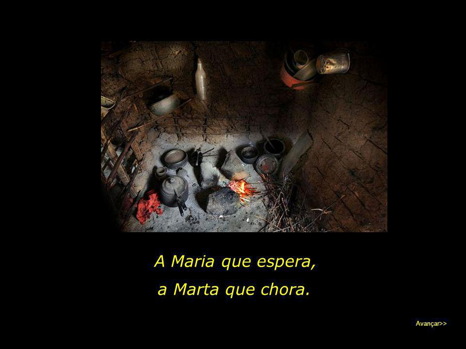 A Maria que espera, a Marta que chora. Avançar>>