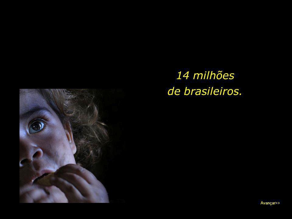 14 milhões de brasileiros. Avançar>>