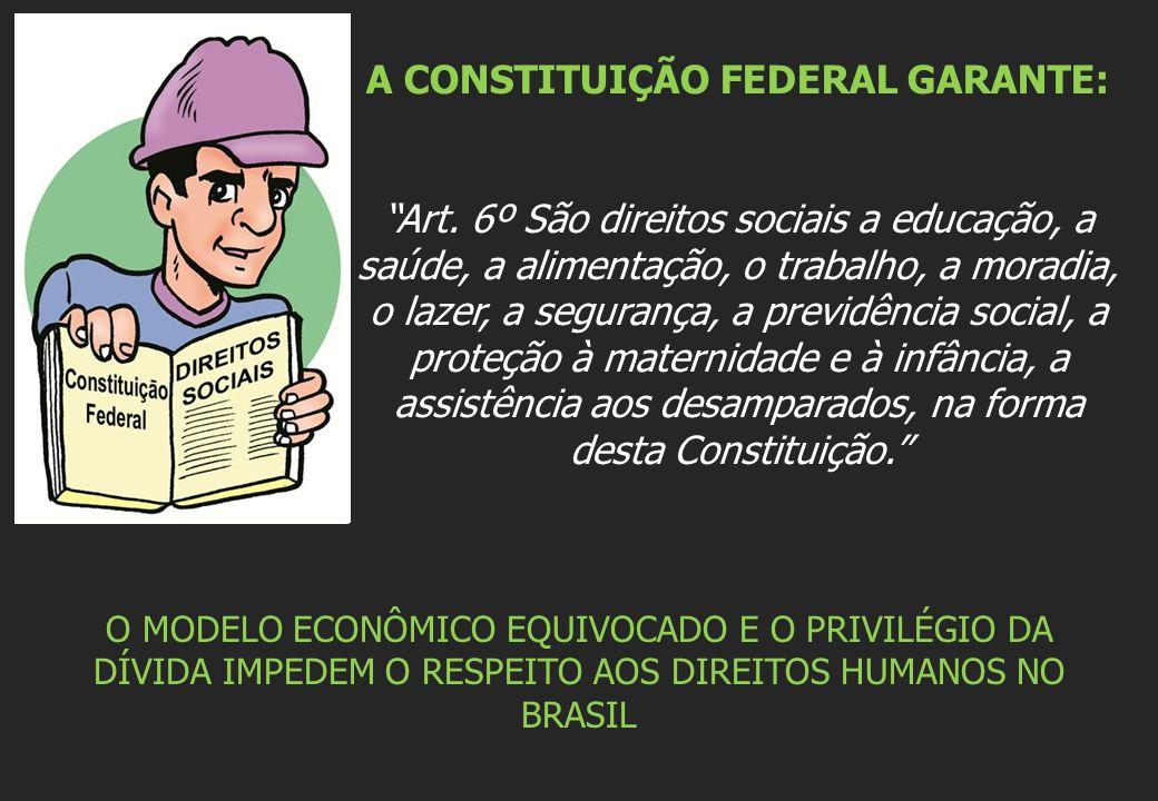 A CONSTITUIÇÃO FEDERAL GARANTE: