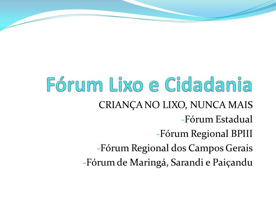Fórum Lixo e Cidadania CRIANÇA NO LIXO, NUNCA MAIS Fórum Estadual