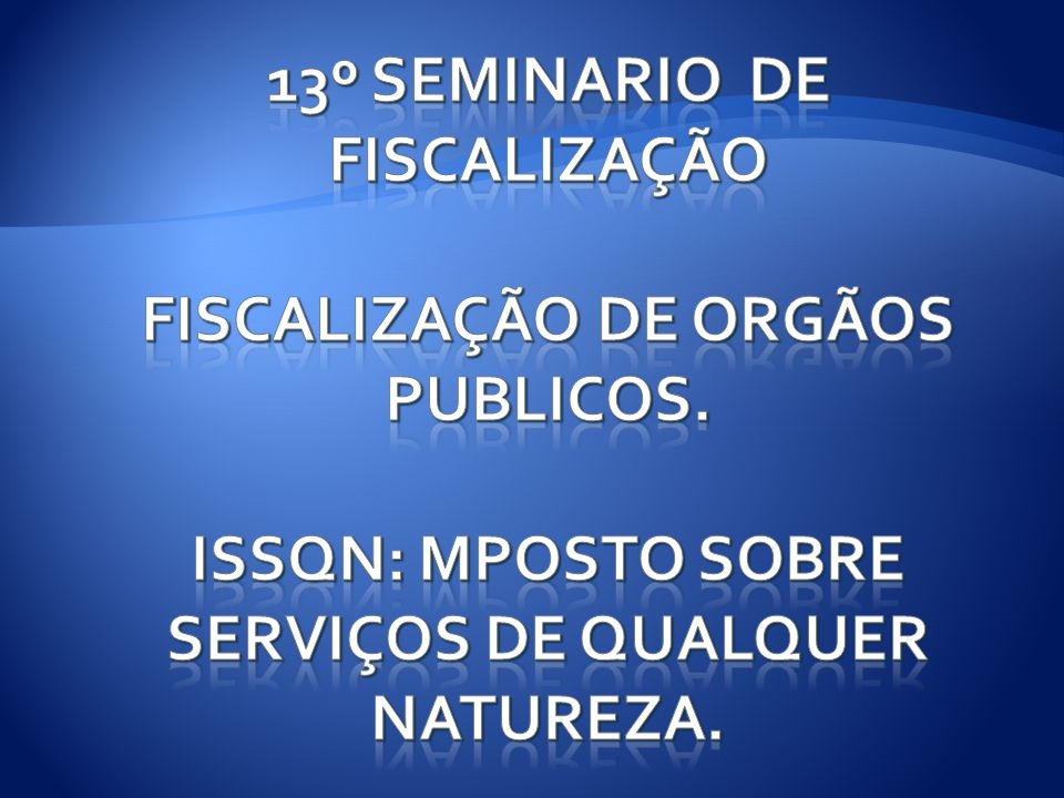 13º SEMINARIO DE FISCALIZAÇÃO FISCALIZAÇÃO DE ORGÃOS PUBLICOS