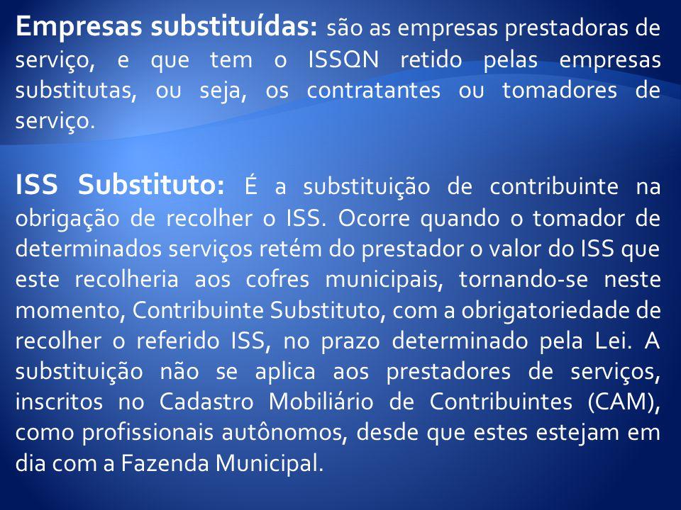 Empresas substituídas: são as empresas prestadoras de serviço, e que tem o ISSQN retido pelas empresas substitutas, ou seja, os contratantes ou tomadores de serviço.