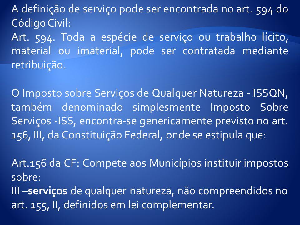 A definição de serviço pode ser encontrada no art. 594 do Código Civil:
