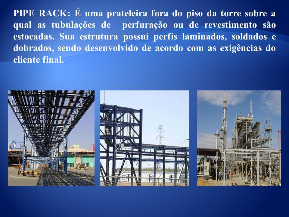 PIPE RACK: É uma prateleira fora do piso da torre sobre a qual as tubulações de perfuração ou de revestimento são estocadas.