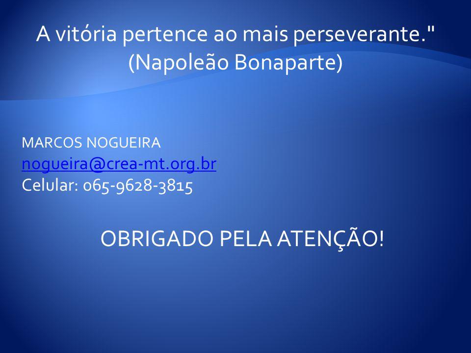 A vitória pertence ao mais perseverante. (Napoleão Bonaparte)