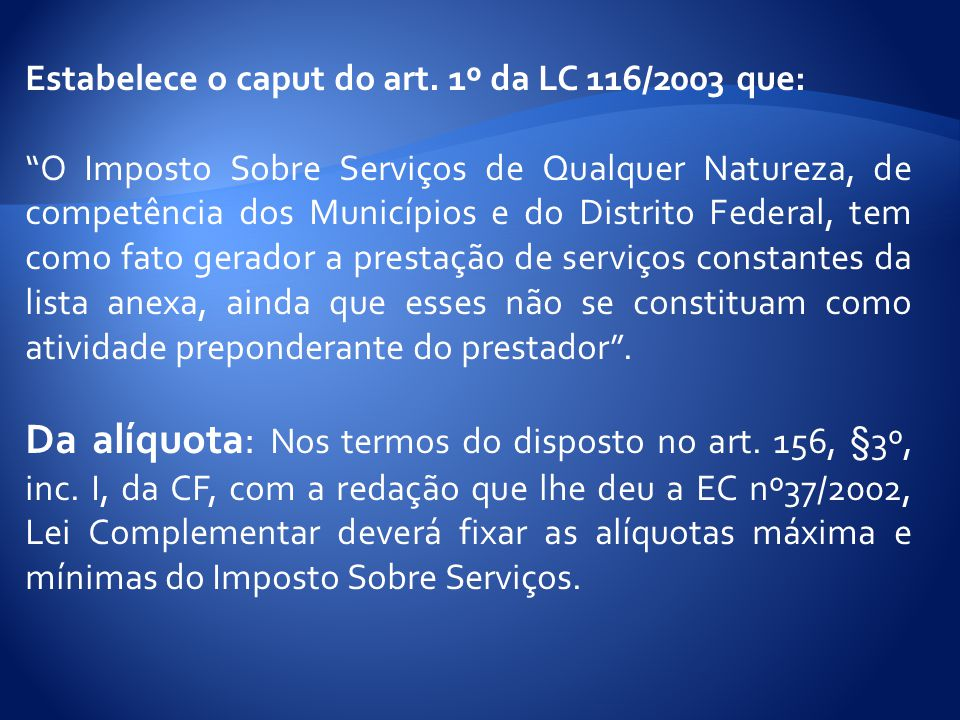 Estabelece o caput do art. 1º da LC 116/2003 que: