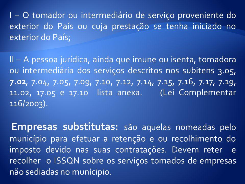 I – O tomador ou intermediário de serviço proveniente do exterior do País ou cuja prestação se tenha iniciado no exterior do País;