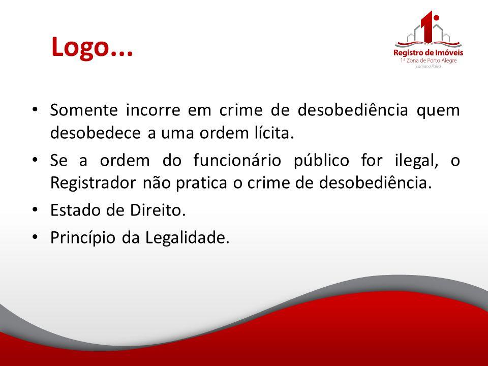 Logo... Somente incorre em crime de desobediência quem desobedece a uma ordem lícita.