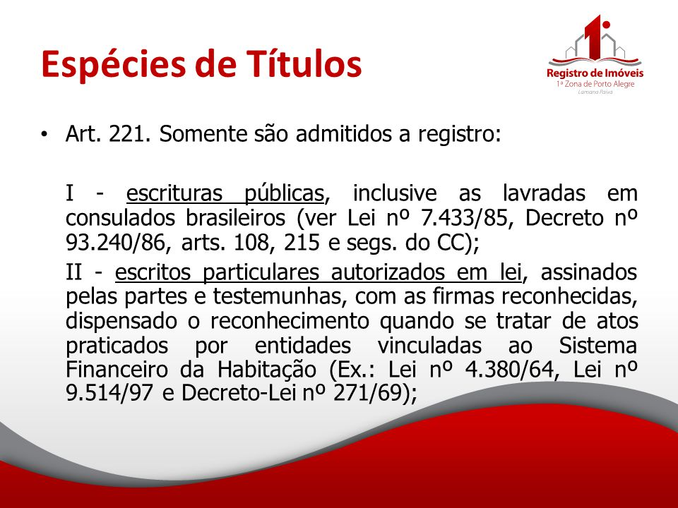Espécies de Títulos Art. 221. Somente são admitidos a registro:
