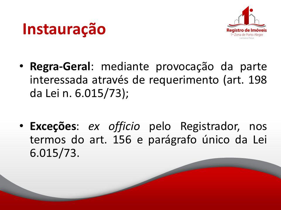 Instauração Regra-Geral: mediante provocação da parte interessada através de requerimento (art. 198 da Lei n. 6.015/73);