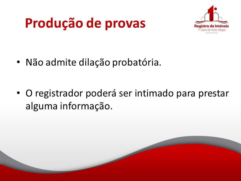Produção de provas Não admite dilação probatória.